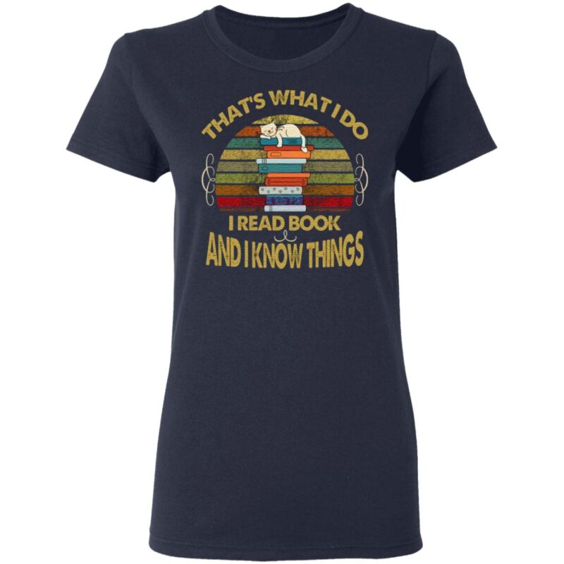 That's What I Do I Read Books And I Know Thing T-Shirt