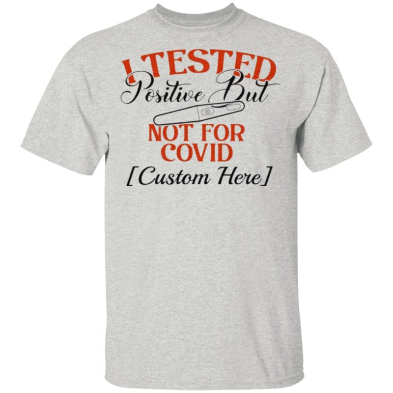 Personalized I Tested Positive But Not For Covid Funny Quarantine Pregnancy Announcement T-Shirt