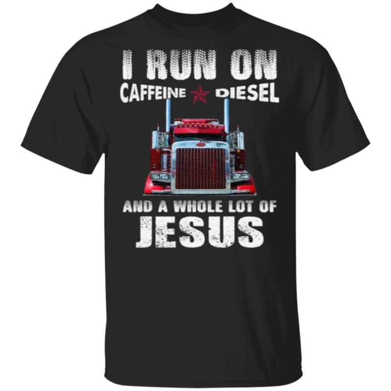 I Run On Caffeine Diesel And A Whole Lot Of Jesus T Shirt