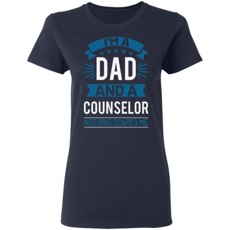 I'm A Dad And A Counselor Nothing Scares Me T-Shirt