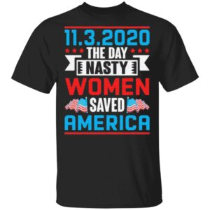 11-03-2020 The Day Nasty Women Save America T-Shirt