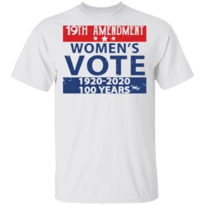 19th amendment women's vote 1920-2020 100 years t shirt