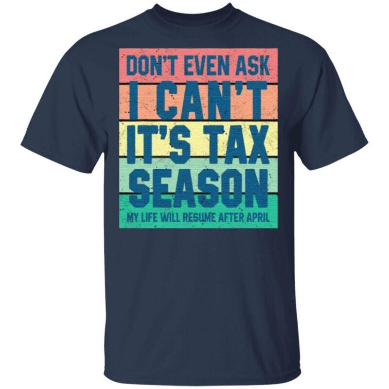 Don't Even Ask I Can't It's Tax Season My Life Will Resume After April Vintage T Shirt