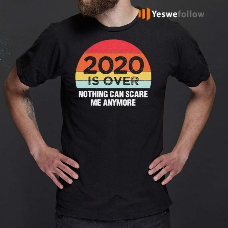 2020-Is-Over-Nothing-Can-Scare-Me-Anymore-Vintage-Shirt