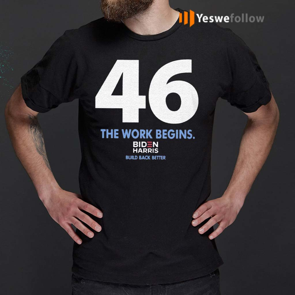 46-The-Work-Begins-Biden-Harris-Build-Back-Better-Shirts