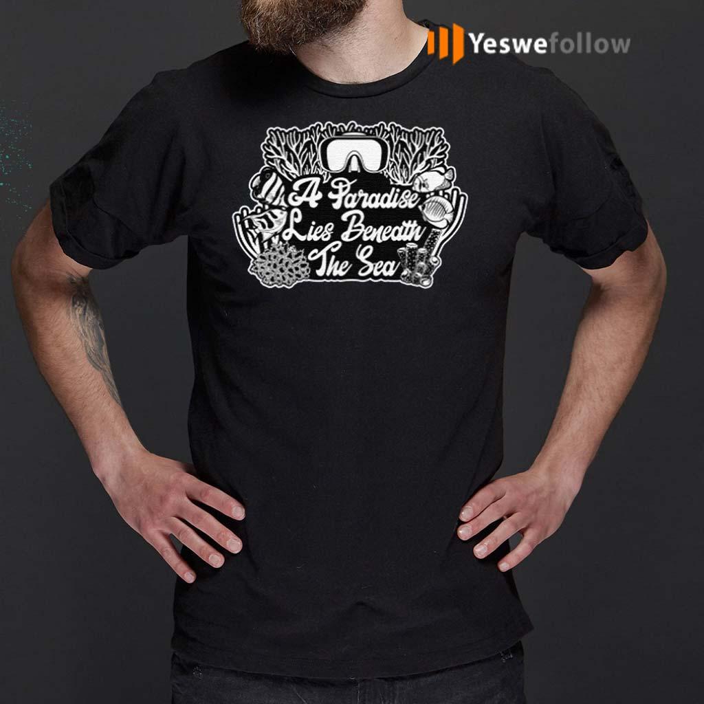 A-Paradise-Lies-Beneath-The-Sea-T-Shirts