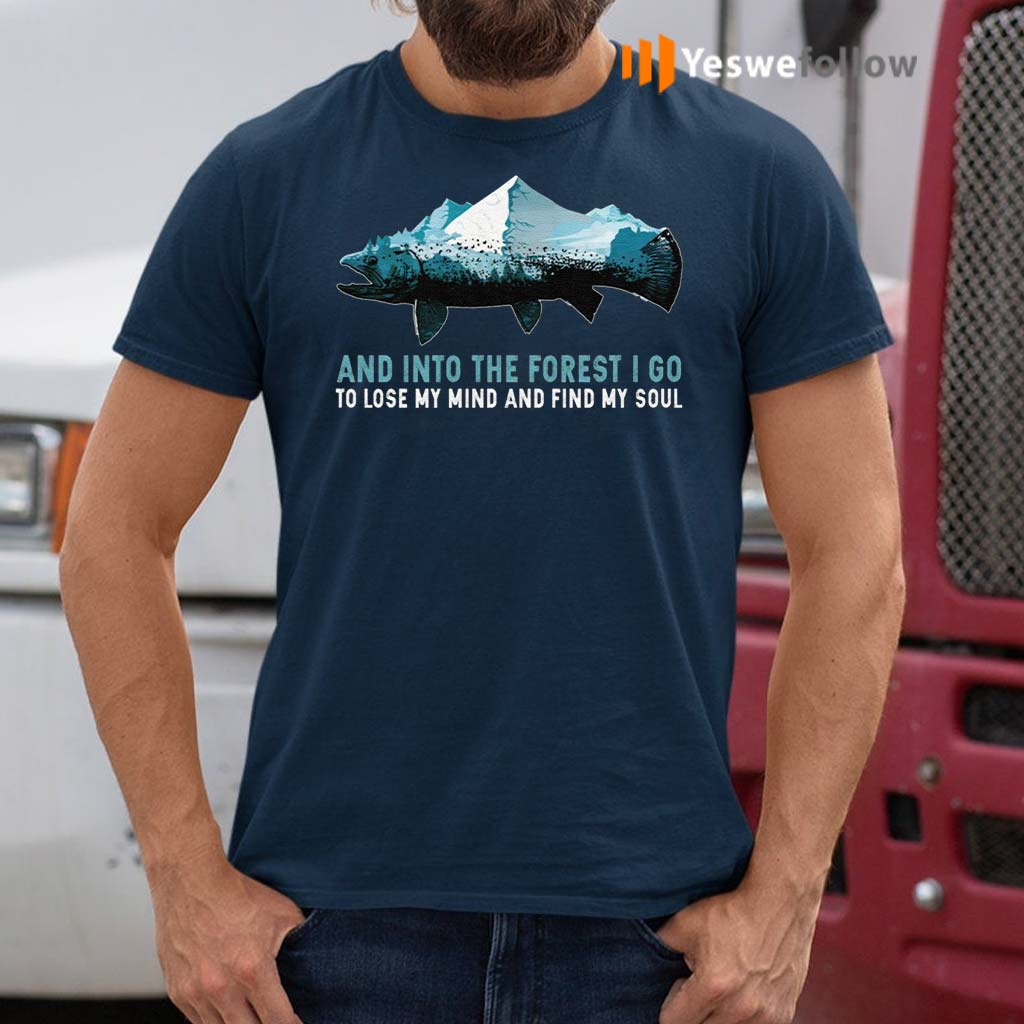 And-into-the-Forest-I-Go-to-Lose-My-Mind-and-Find-My-Soul-Mountain-Fish-T-Shirs