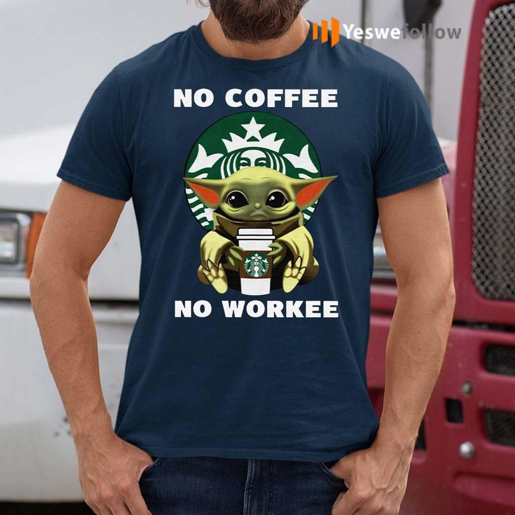 Baby-Yoda-Hug-Starbucks-No-Coffee-No-Workee-TShirt
