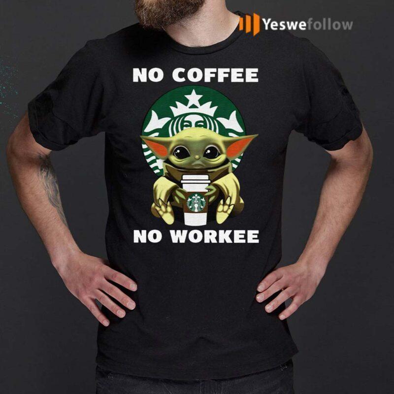 Baby-Yoda-Hug-Starbucks-No-Coffee-No-Workee-TShirts