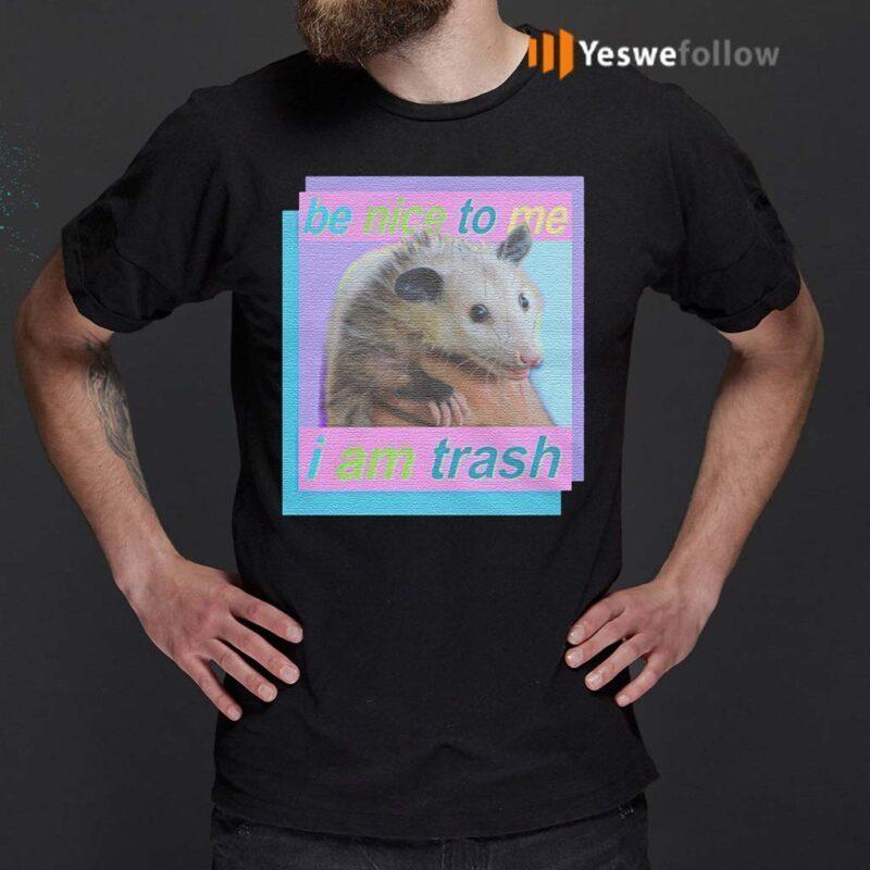 Be-nice-to-me-i-am-trash-t-shirt