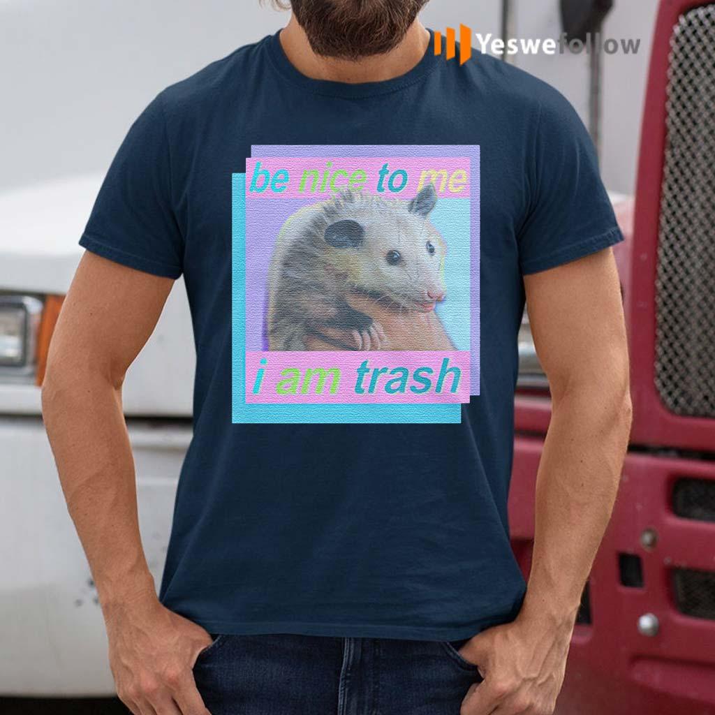 Be-nice-to-me-i-am-trash-t-shirts