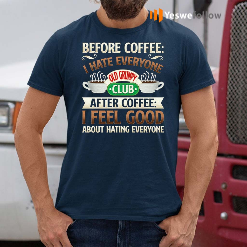 Before-Coffee-I-Hate-Everyone-After-Coffee-I-Feel-Good-About-Hating-Everyone-T-shirt