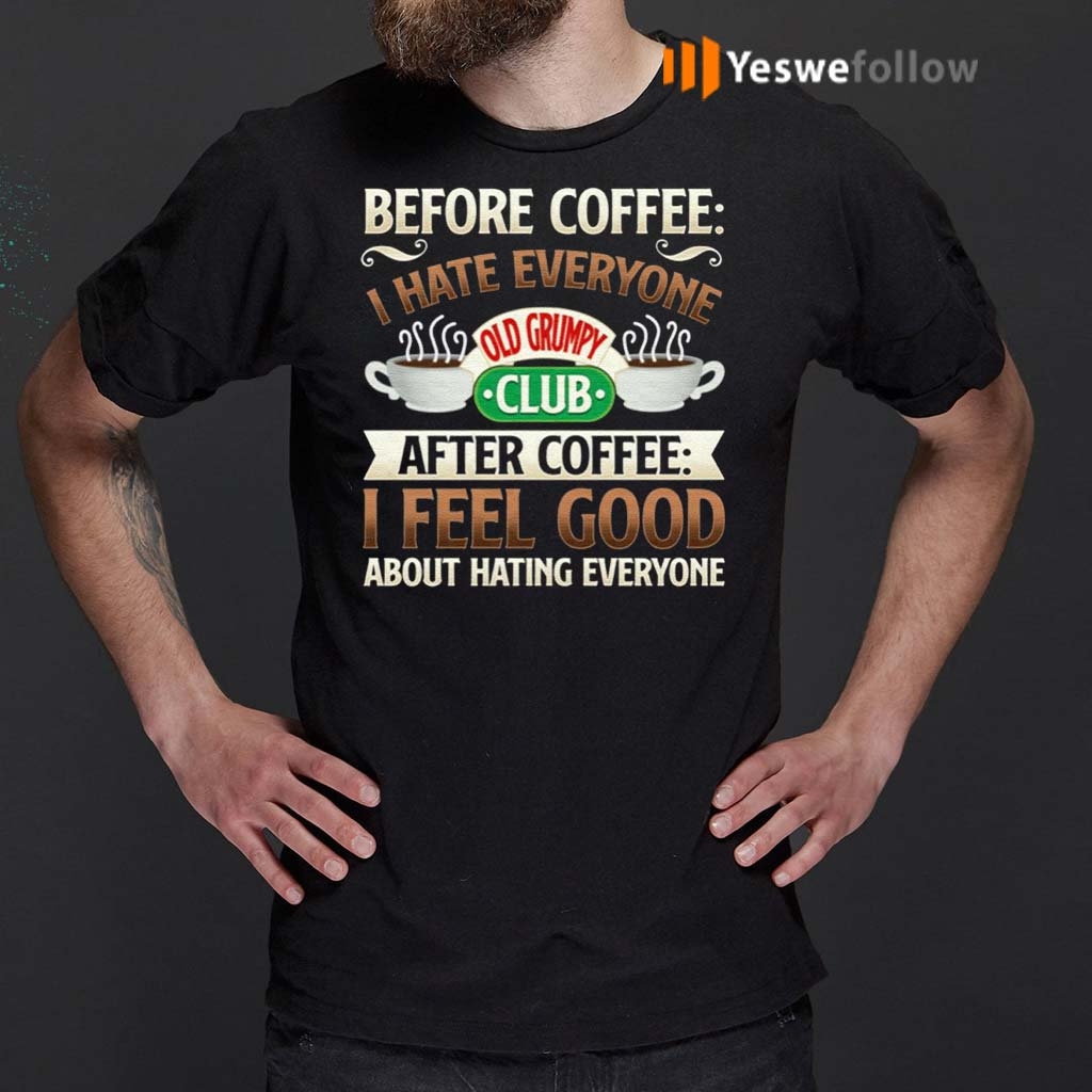 Before-Coffee-I-Hate-Everyone-After-Coffee-I-Feel-Good-About-Hating-Everyone-T-shirts
