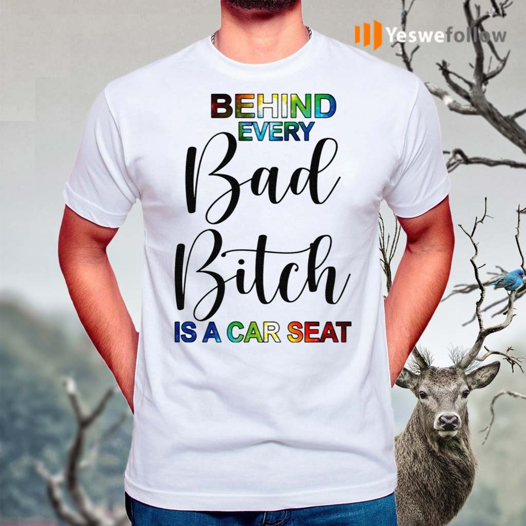 Behind-Every-Bad-Bitch-Is-A-Car-Seat-Shirt