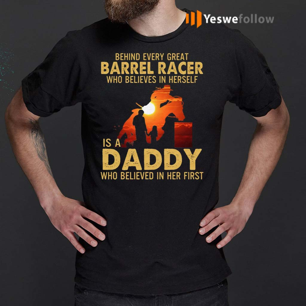 Behind-Every-Great-Barrel-Racer-Who-Believes-In-Herself-Is-A-Daddy-Who-Believed-In-Her-First-Print-On-Back-T-Shirt