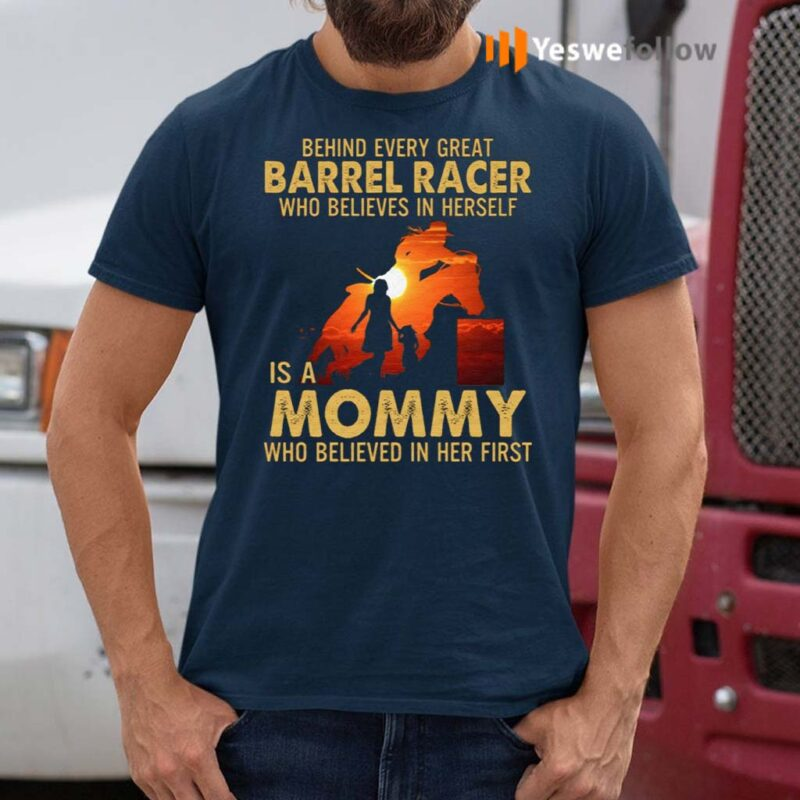 Behind-Every-Great-Barrel-Racer-Who-Believes-In-Herself-Is-A-Mommy-Who-Believed-In-Her-First-Print-On-Back-T-Shirt