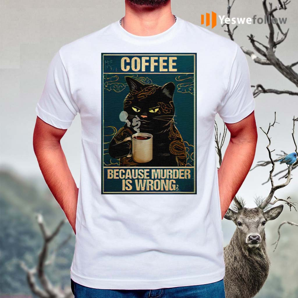 Coffee-Because-Murder-Is-Wrong-Black-Cat-Vintage-Shirt