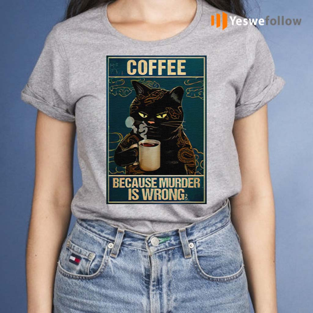 Coffee-Because-Murder-Is-Wrong-Black-Cat-Vintage-Shirts