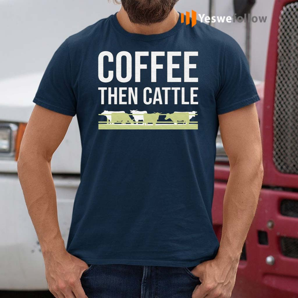 Coffee-Then-Cattle-T-Shirts