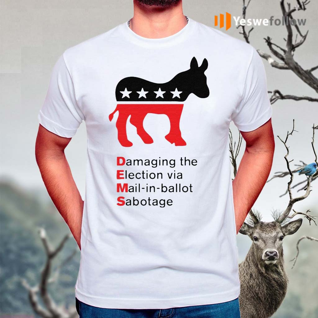 Damaging-The-Election-Via-Mail-In-Ballot-Democrats-Sabotaged-Shirts