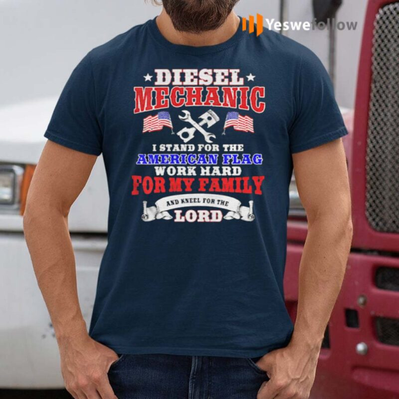 Diesel-Mechanic-I-Stand-For-The-American-Flag-Work-Hard-And-Kneel-For-The-Lord-shirts