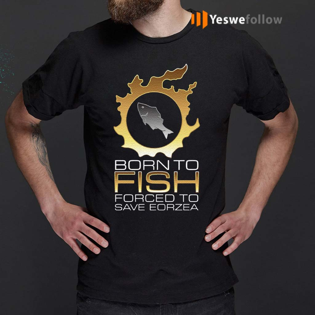 EDGY-FSH-Essential-–-Born-To-Fish-Forced-To-Save-Eorzea-Shirts