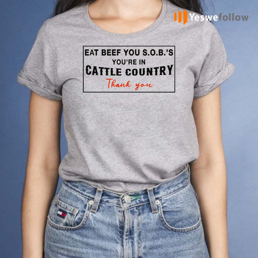 Eat-Beef-You-SOBs-You're-In-Cattle-Country-Thank-You-Shirts