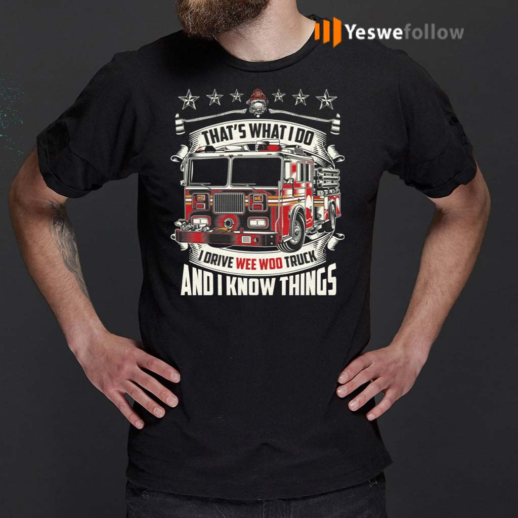Firefighter-That's-What-I-Do-I-Drive-Wee-Woo-Truck-And-I-Know-Things-T-Shirt
