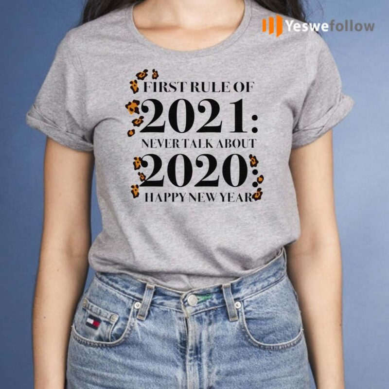 First-Rule-Of-2021-Never-Talk-About-2020-Happy-New-Year-Shirts