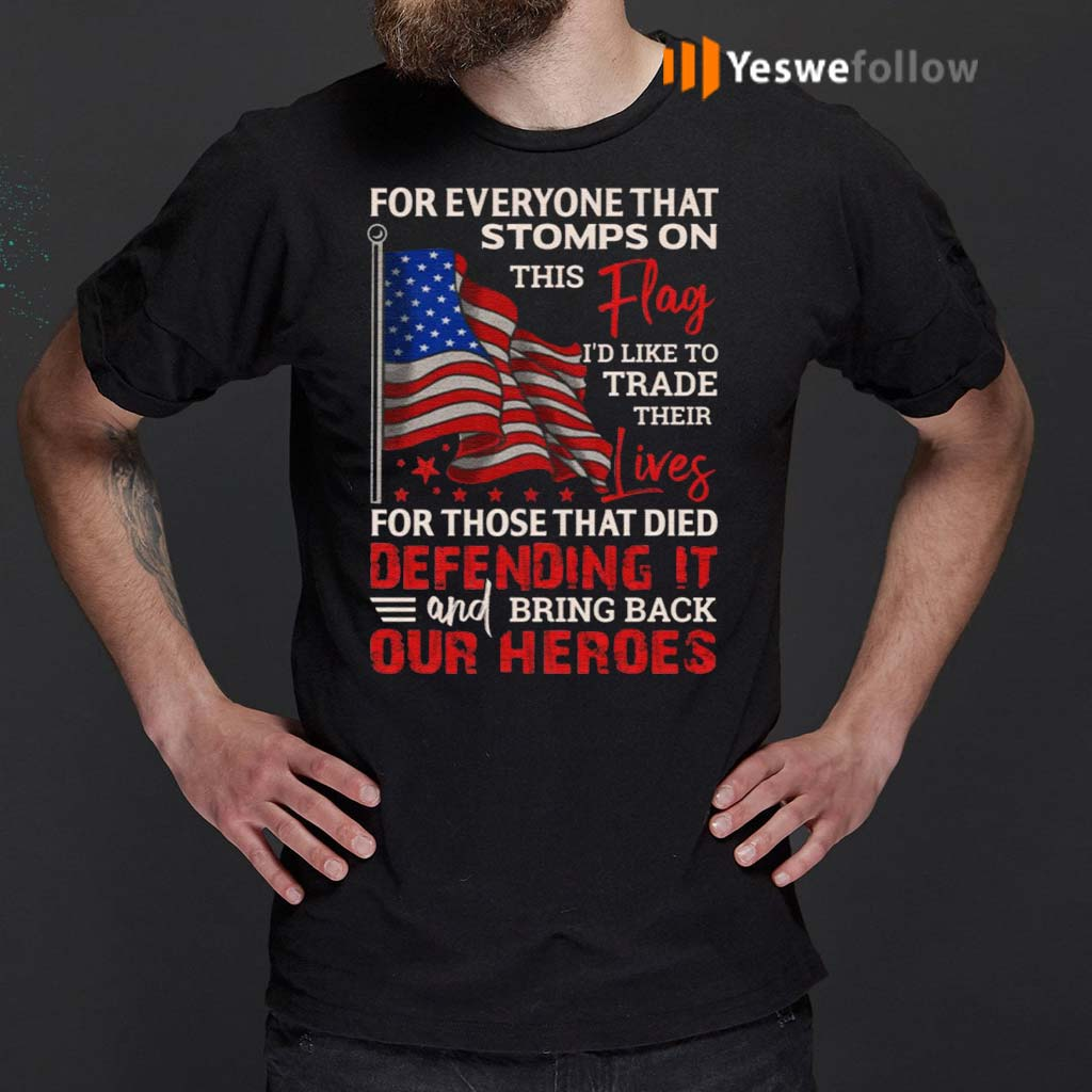 For-Everyone-Stomps-The-Flag-I-Trade-Their-Lives-For-Those-Hero-Defending-It-Print-On-Back-Only-T-shirt