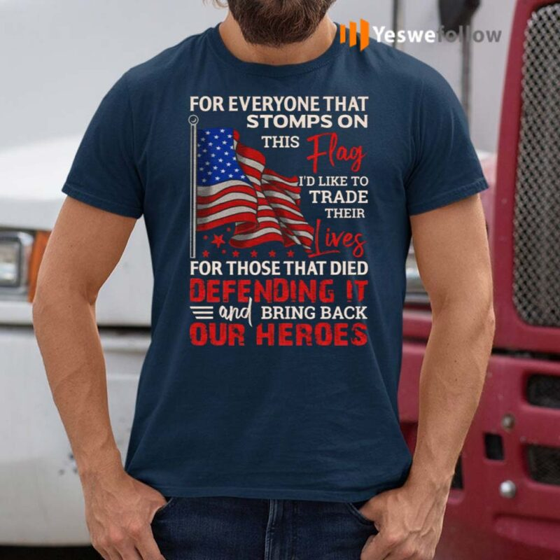 For-Everyone-Stomps-The-Flag-I-Trade-Their-Lives-For-Those-Hero-Defending-It-Print-On-Back-Only-T-shirts