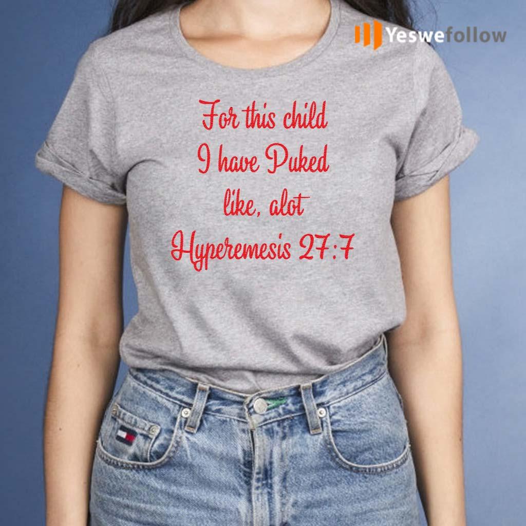 For-This-Child-I-Have-Puked-Like-Alot-Hyperemesis-27-7-Shirt