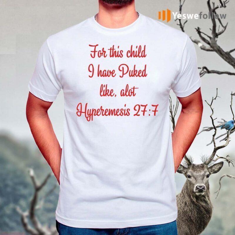 For-This-Child-I-Have-Puked-Like-Alot-Hyperemesis-27-7-Shirts