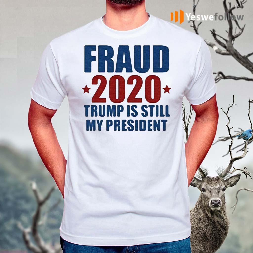 Fraud-2020-Trump-Is-Still-My-President-Shirt