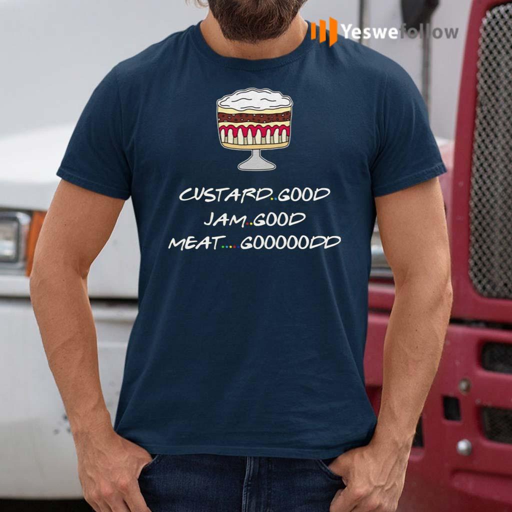 Friends-Custard-Good-Jam-Good-Meat-Good-Goooodd-Rachel-Funny-English-Trifle-T-Shirt