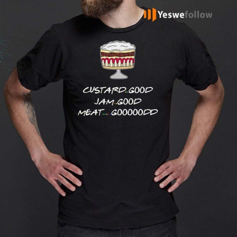 Friends-Custard-Good-Jam-Good-Meat-Good-Goooodd-Rachel-Funny-English-Trifle-T-Shirts