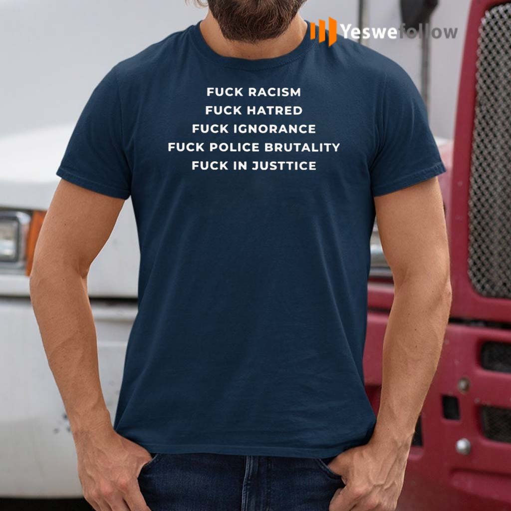 Fuck-Racism-Hatred-Ignorance-Police-Brutality-Fuck-In-Justice-Shirt