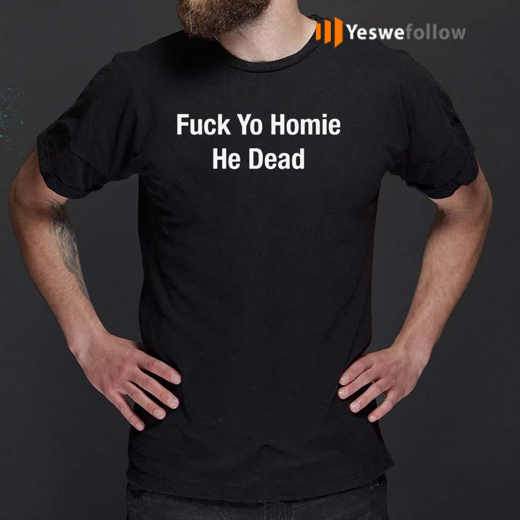 Fuck-Yo-Homie-He-Dead-Shirt