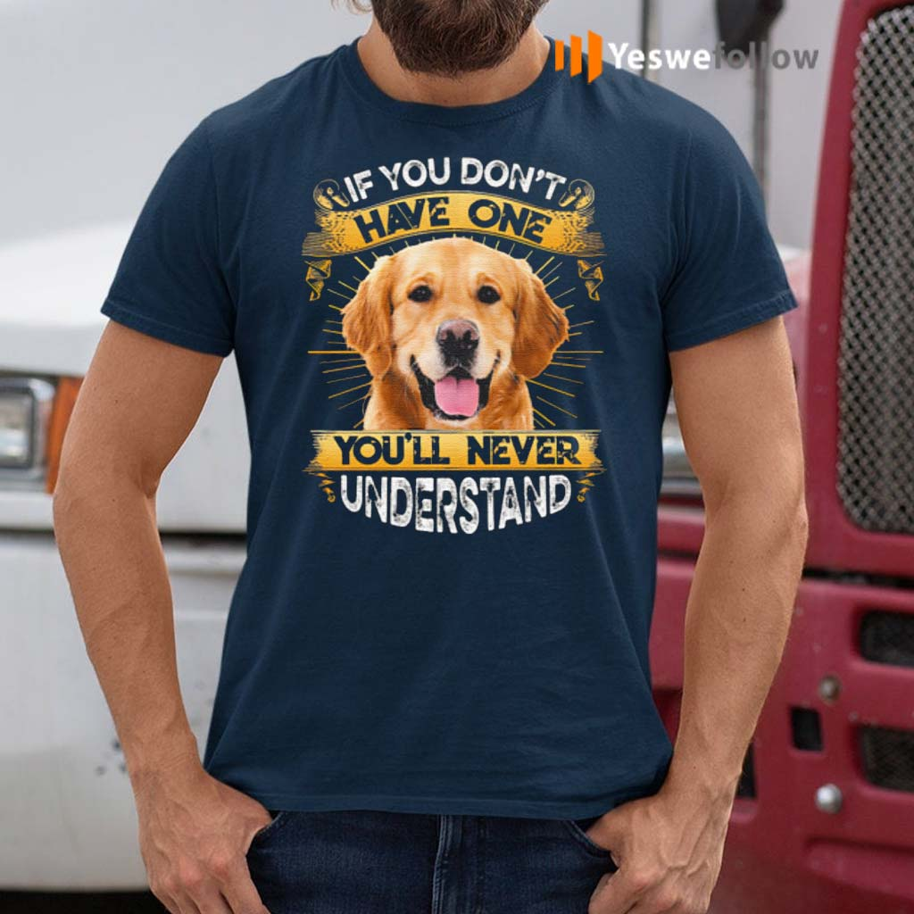 Golden-Retriever-If-You-Don't-Have-One-You'll-Never-Understand-T-Shirts