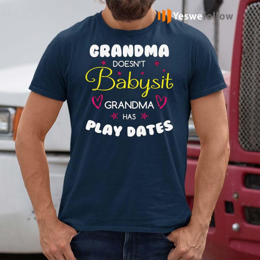Grandma-Doesn't-Babysit-Grandma-Has-Play-Dates-Shirts