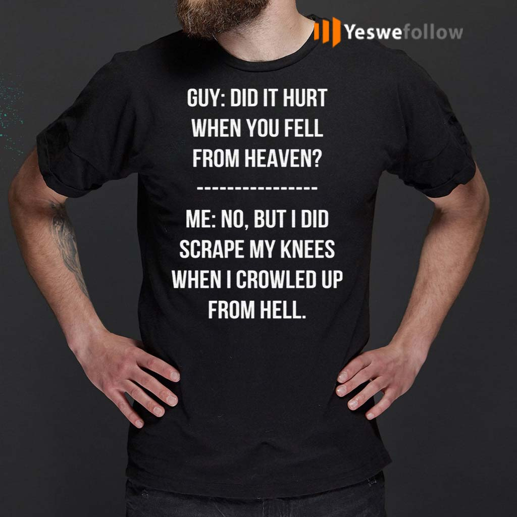 Guy-Did-It-Hurt-When-You-Fell-From-Heaven-Crowled-From-Hell-Shirt