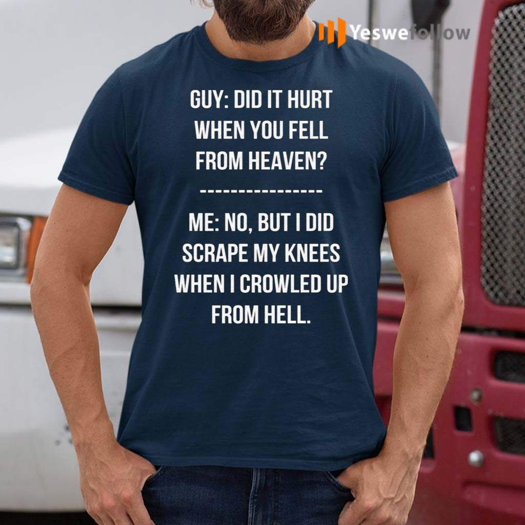 Guy-Did-It-Hurt-When-You-Fell-From-Heaven-Crowled-From-Hell-Shirts