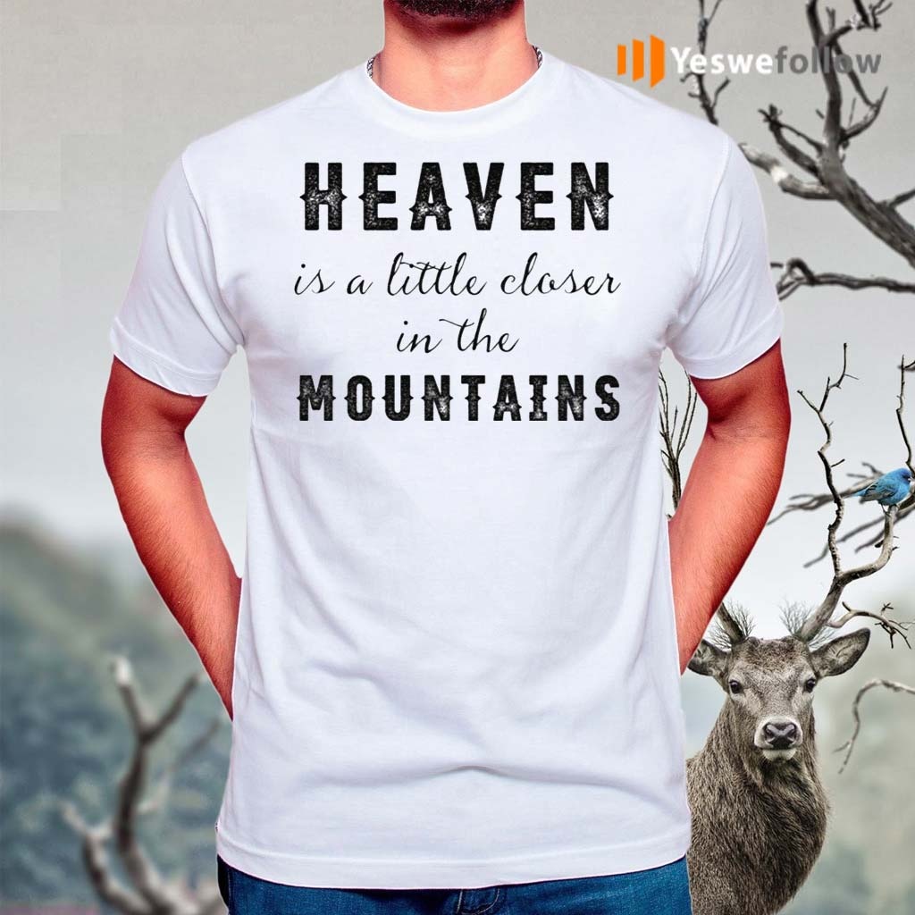 Heaven-Is-A-Little-Closer-In-The-Mountains-Shirt