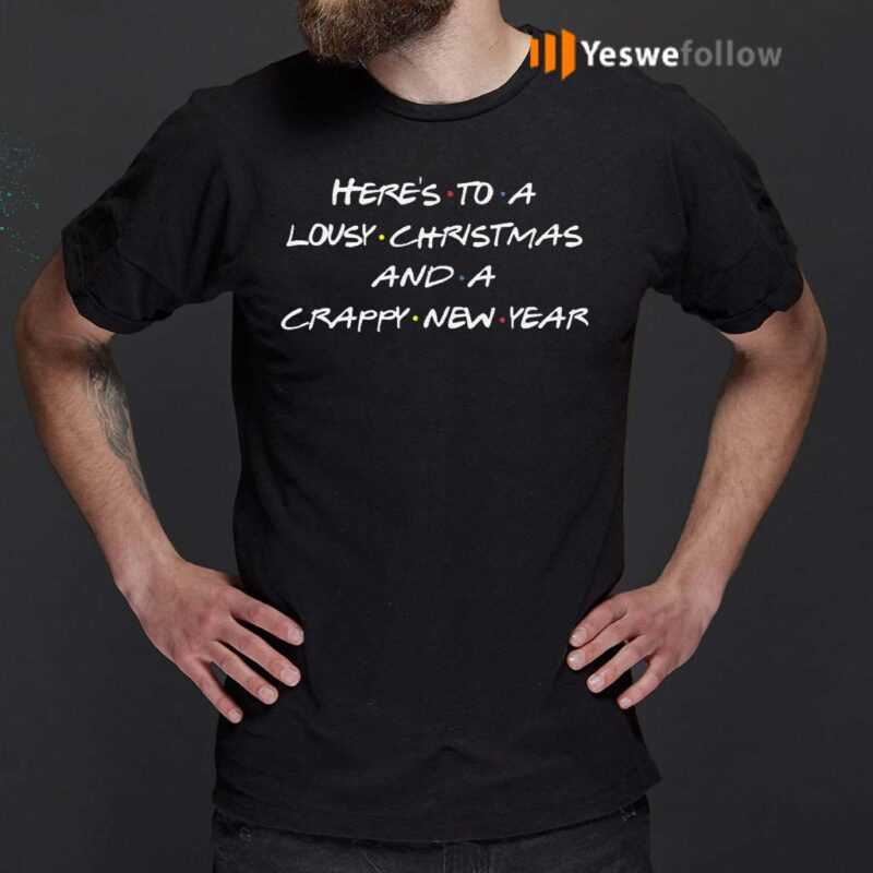 Here's-to-A-Lousy-Christmas-and-A-Crappy-New-Year-Friends-T-Shirt