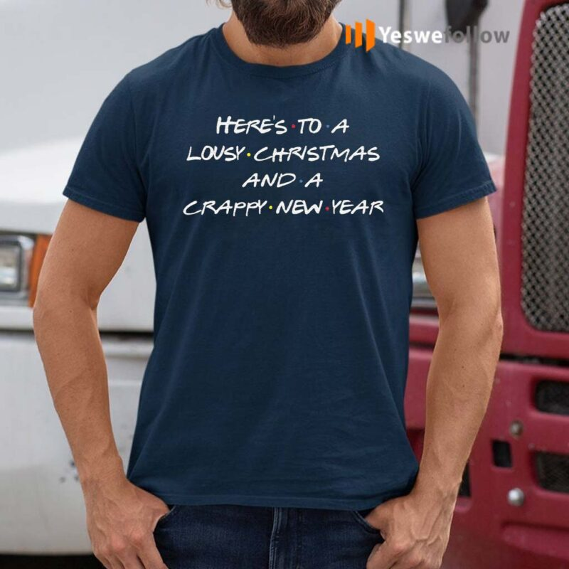 Here's-to-A-Lousy-Christmas-and-A-Crappy-New-Year-Friends-T-Shirts