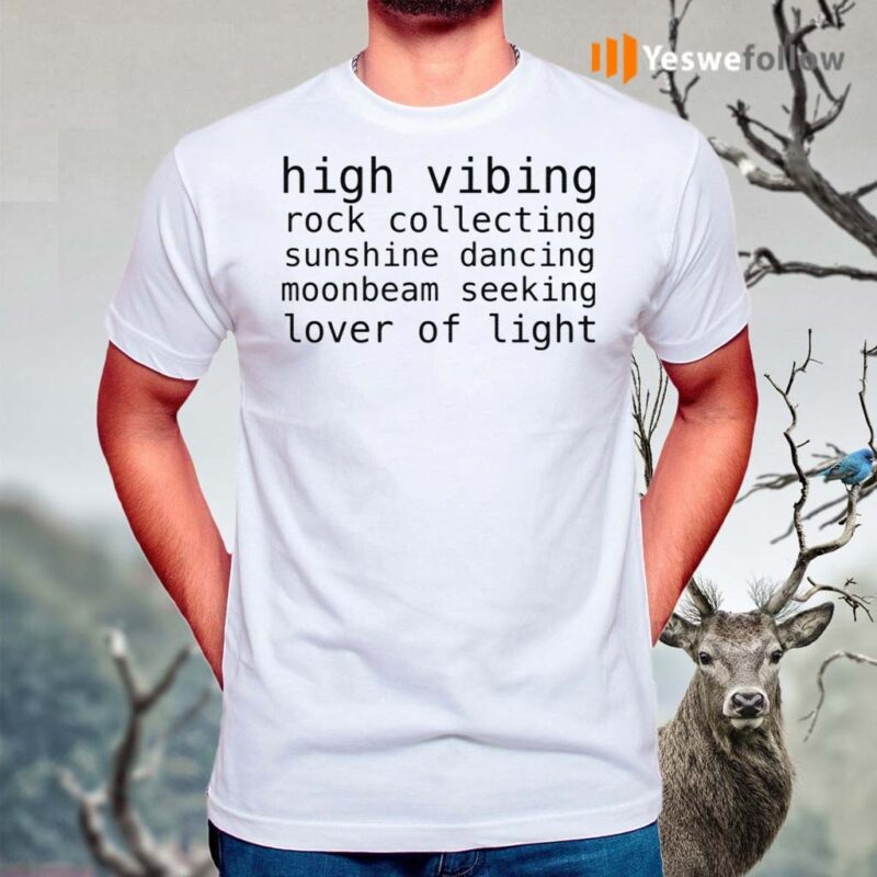 High-Vibing-Rock-Collecting-Sunshine-Dancing-Moonbeam-Seeking-Lover-Of-Light-Shirts