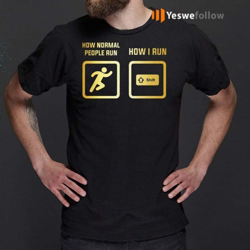 How-Normal-People-Run-How-I-Run-TShirt