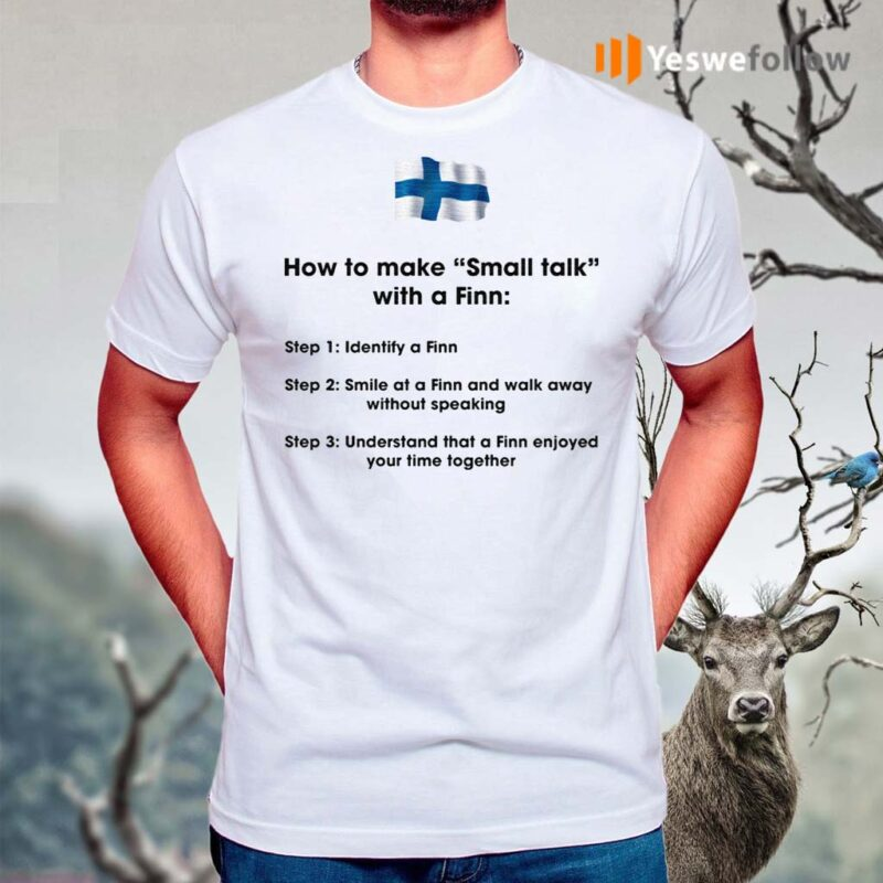 How-To-Make-Small-Talk-With-A-Finn-T-Shirt