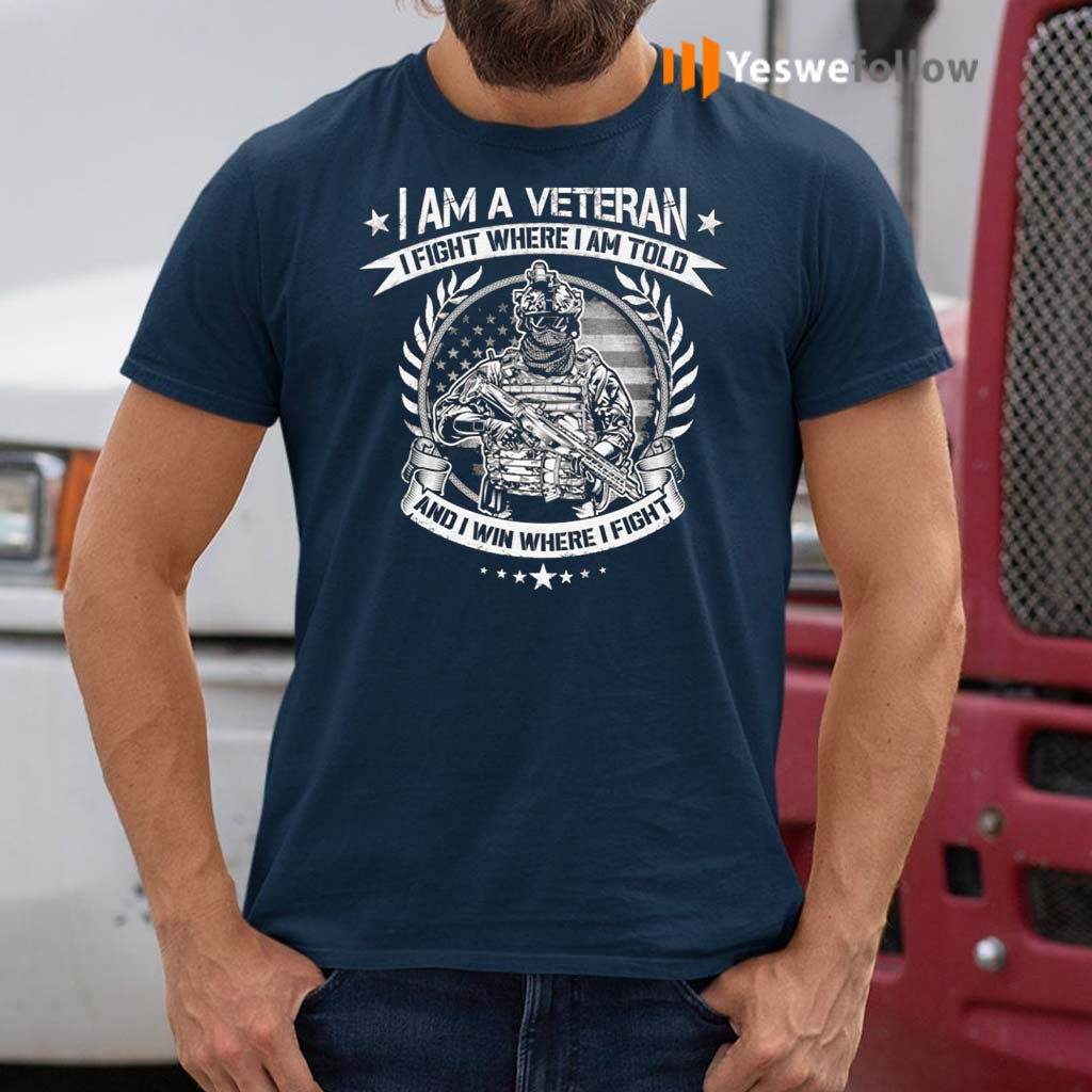 I-Am-A-Veteran-I-Fight-Where-I-Am-Told-And-I-Win-Where-I-Fight-T-Shirts