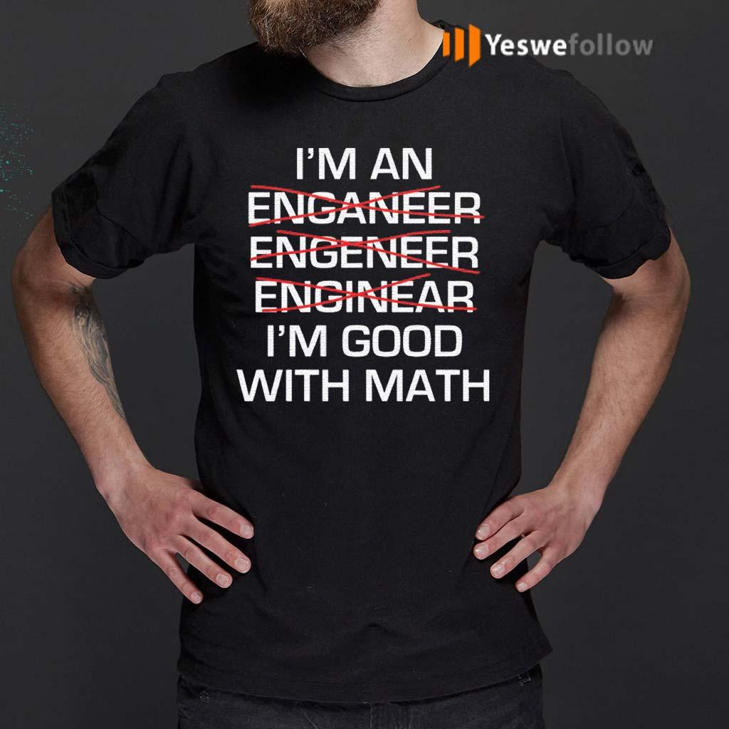 I-Am-An-Enganeer-Engeneer-Enginear-I'm-Good-With-Math-Shirts
